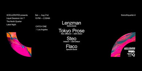 "Xcellerated Presents Liquid Sessions Vol. 7 ""North Quarter LA"" Edition Feat. Lenzman, Tokyo Prose (USA Debut), Steo (USA Debut), & Flaco (18+) Saturday August 31st 2019 @Catch One tickets"