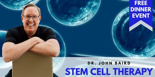 Stem Cell RAGE | Are They  For You? - FREE Dinner Event with Dr. John Baird