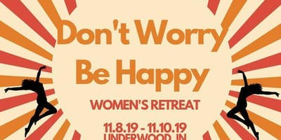 Dont Worry, Be Happy Womens Retreat