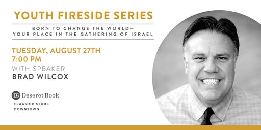 Youth Fireside Series with Brad Wilcox