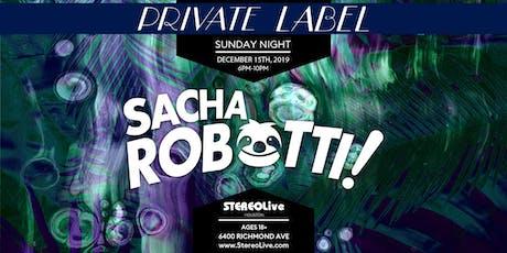 Private Label Presents: Sacha Robotti - Open to Close Trip tickets