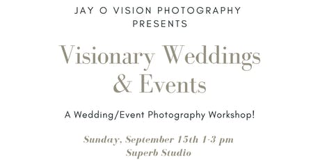 """VISIONARY WEDDINGS AND EVENTS"" A Wedding and Event Photography Workshop! tickets"