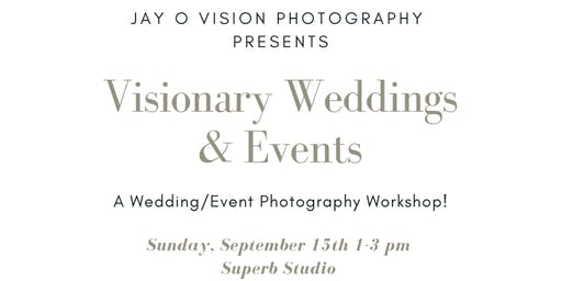 """VISIONARY WEDDINGS AND EVENTS"" A Wedding and Event Photography Workshop!"
