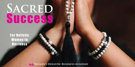 Sacred Success  For Holistic Women in Business tickets