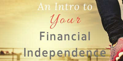 An Intro to YOUR Financial Independence