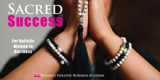Sacred Success:  For Holistic Women in Business