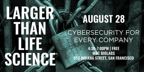 LARGER THAN LIFE SCIENCE | Cybersecurity for Every Company tickets