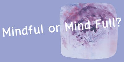 Mindful or Mind Full?