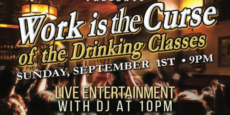 Work Is The Curse Of The Drinking Classes - Labor Day Weekend Rager! tickets
