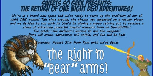 "The Right to ""Bear"" Arms - Another Sweets So Geek One Night D&D Adventure"
