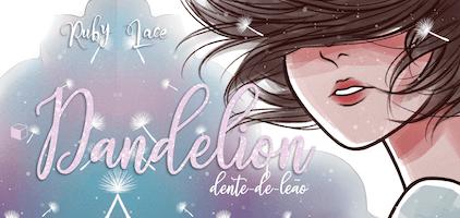 """Bate-papo sobre  """"Dandelion"""" da Ruby Lace com A menina que comprava livros"""