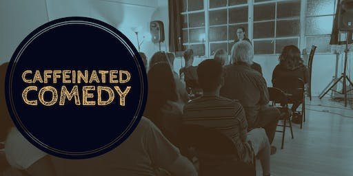 Caffeinated Comedy! (Limited seating) - 8:30pm