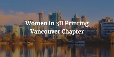 Women in 3D Printing Vancouver – Meet and Greet