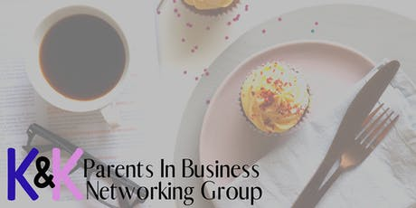 FREE K&K Parents in business networking group LAUNCH! tickets