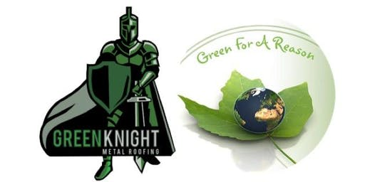 Green For a Reason and Green Knight Metal Roofing  Educational & Networking