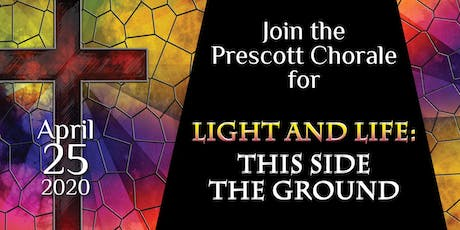 THE PRESCOTT CHORALE: LIGHT AND LIFE: THIS SIDE THE GROUND tickets