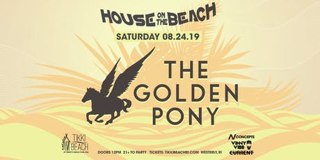 HOUSE ON THE BEACH ft. THE GOLDEN PONY at Tikki Beach | 8.24.19 tickets