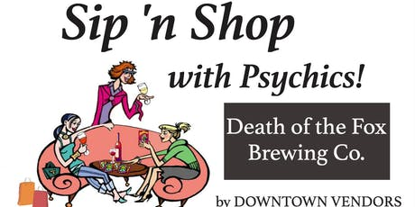 Sip N Shop with Psychics at Death of the Fox Brewing Co. AUG 29 by DOWNTOWN VENDORS tickets