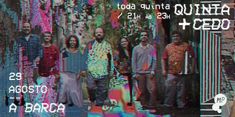 29/08 - QUINTA + CEDO | A BARCA NO MUNDO PENSANTE ingressos