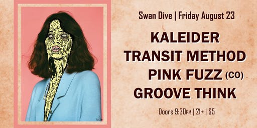 Kaleider / Transit Method / Pink Fuzz (Denver) / Groove Think