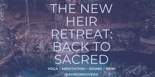 The New Heir Retreat: BACK TO SACRED (Yoga Meditation Reiki Sound)
