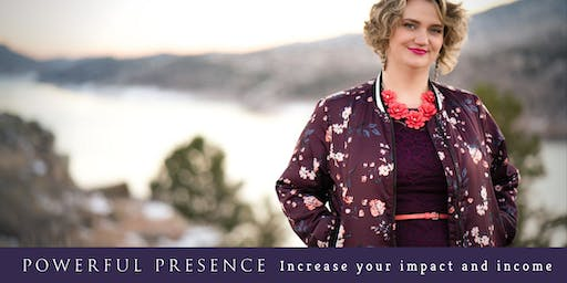 Powerful Presence: Increase Your Impact and Income!