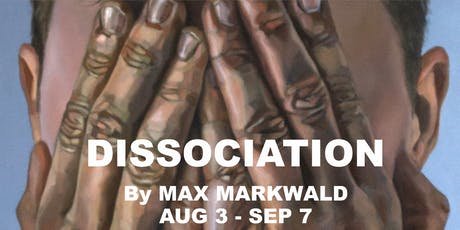 "Hiding in full view: This is Max Markwald; ""Dissociation"" Aug. 3-Sept. 7 tickets"