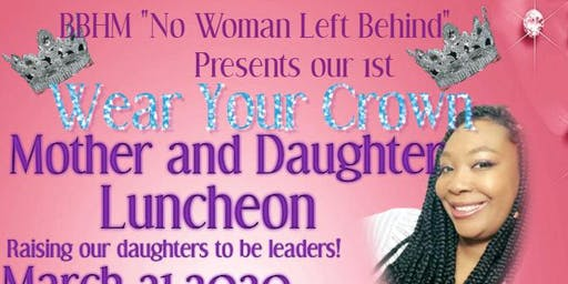 """Wear Your Crown""     Mother and Daughter Luncheon"