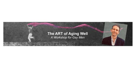 The ART of Aging Well: A Workshop for Gay Men tickets