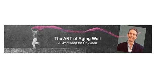 The ART of Aging Well: A Workshop for Gay Men