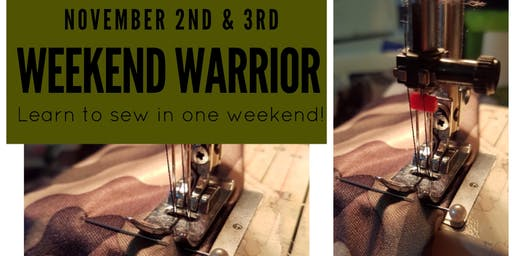 Weekend Warrior  Fall '19:  LEARN TO SEW IN ONE WEEKEND!
