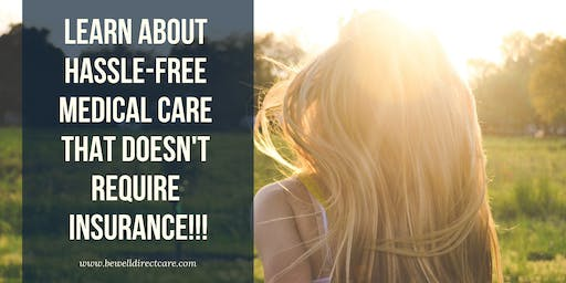 Learn About Hassle-free Medical Care That Doesn't Require Insurance!