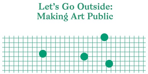 Let's Go Outside: Making Art Public Symposium