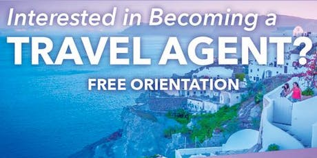 Interested in Becoming a Travel Agent? - Free Orientation tickets