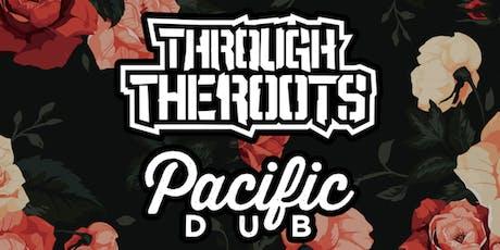 Through The Roots & Pacific Dub w/ Cydeways tickets