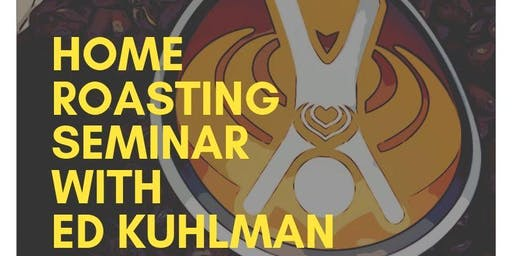 Home Coffee Roasting Seminar with Ed Kuhlman!