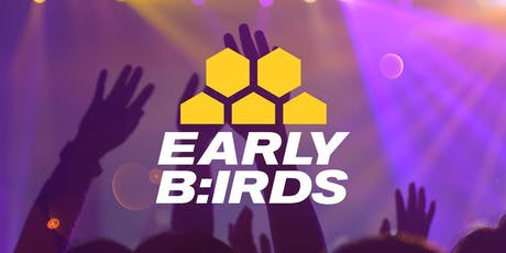 EARLY B:IRDS tickets