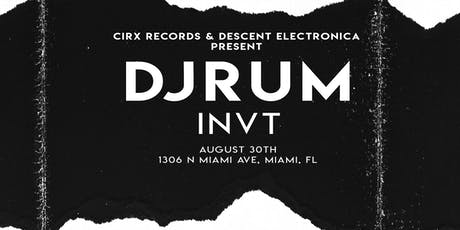 Cirx Records & Descent Electronica Present: DjRUM + INVT tickets