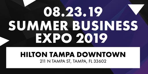 Tampa Summer Business Expo 2019(Free to the public If You Pre-register)Over 1000 people expected