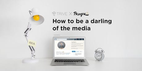 TRIVE x Prospr: How to be A Darling of The Media tickets