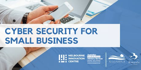 Improve Cyber Security for Small Business - Nillumbik/Banyule tickets