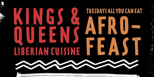 AfroFeast Tuesdays Powered By Kings & Queens Liberian Cuisine