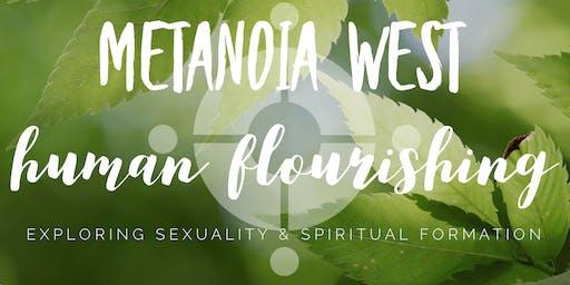 METANOIA WEST | Human Flourishing | Exploring Sexuality & Spiritual Formation