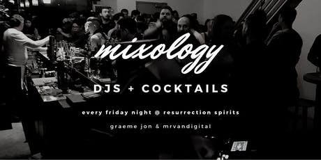 MIXOLOGY @ Resurrection | DJs + COCKTAILS | Every Friday Night! [No Cover] tickets