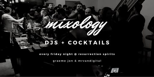 MIXOLOGY @ Resurrection | No Cover | DJs + COCKTAILS | Friday Nights