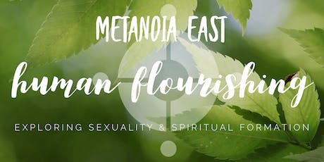 METANOIA EAST |Human Flourishing | Exploring Sexuality & Spiritual Formation tickets