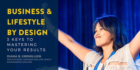 Business and Lifestyle by Design: 3 Keys to Mastering Your Results tickets