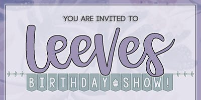 Leeves Birthday Show