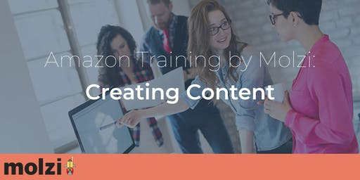 Amazon Training by Molzi: Creating Content