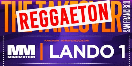 THE REGGAETON TAKEOVER SF | REGGAETON & HIPHOP | 2 ROOMS & PATIO W/MIND MOTION tickets